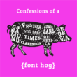 Confessions of a Font Hog: </br>The Truth about Type